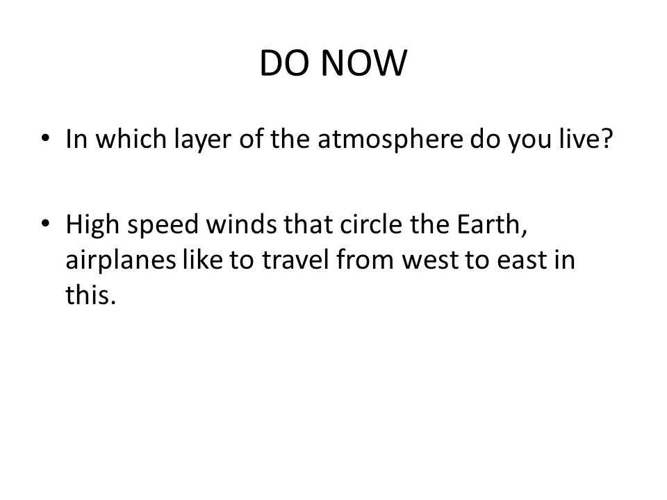 DO NOW In which layer of the atmosphere do you live.