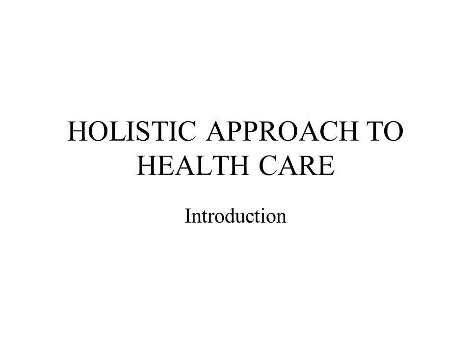 HOLISTIC APPROACH TO HEALTH CARE Introduction  Health A