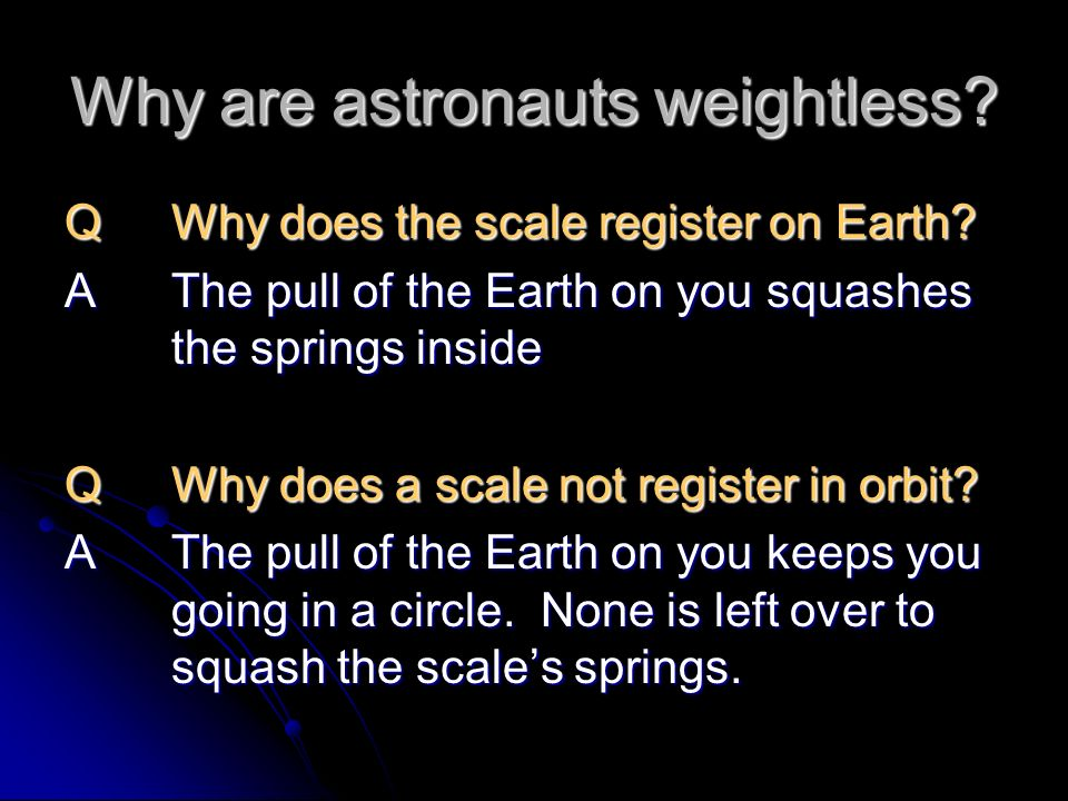 Why are astronauts weightless. QWhy does the scale register on Earth.