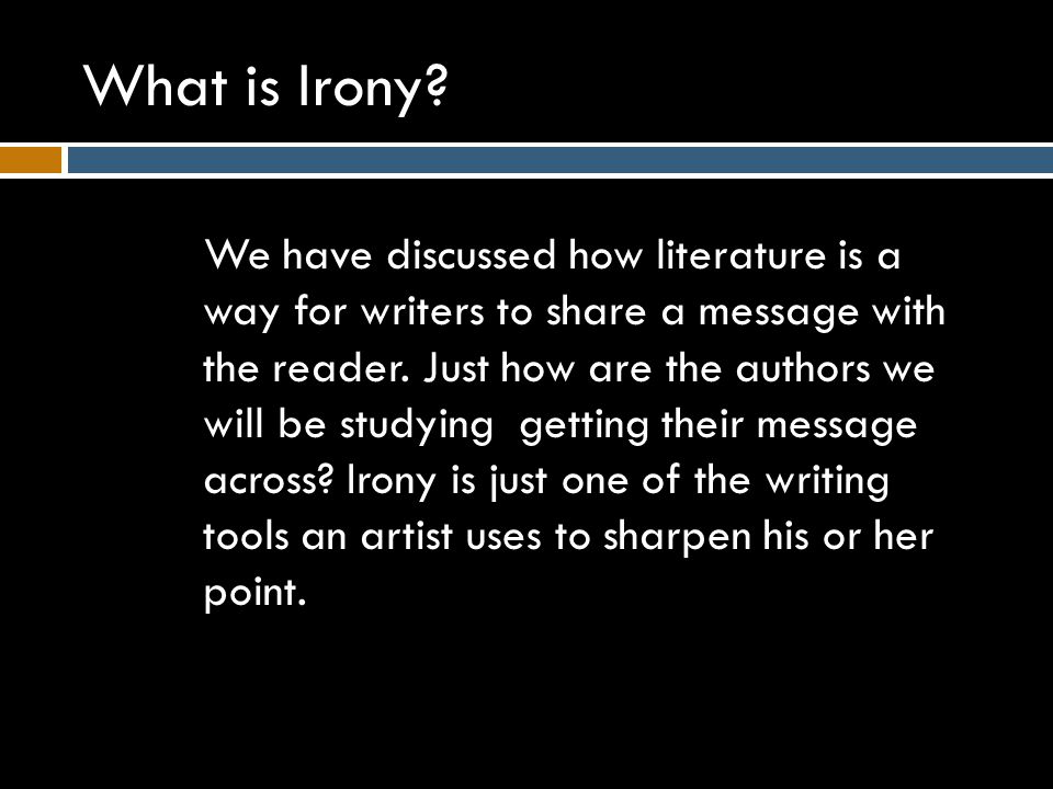 Irony IIt can be funny. IIt's unexpected. IIt sometimes creates suspense.
