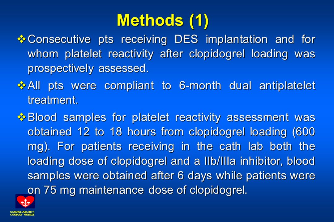 CARDIOLOGIA INV 1 CAREGGI - FIRENZE Methods (1) Methods (1)  Consecutive pts receiving DES implantation and for whom platelet reactivity after clopidogrel loading was prospectively assessed.