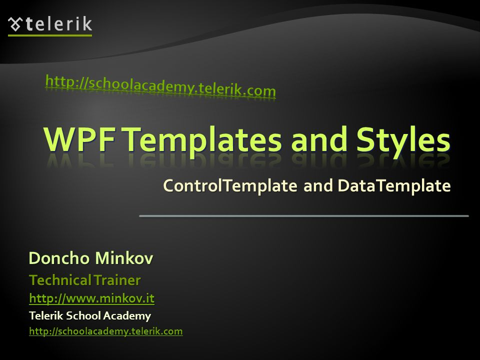 ControlTemplate and DataTemplate Doncho Minkov Telerik