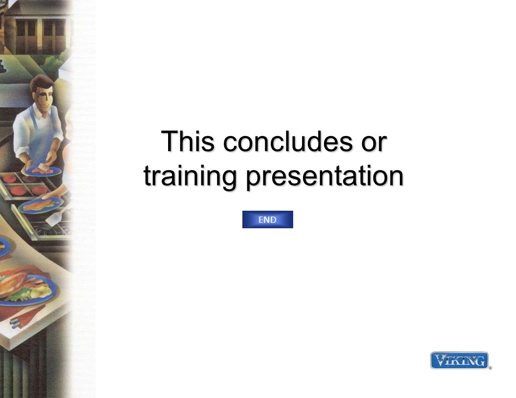 This concludes or training presentation END