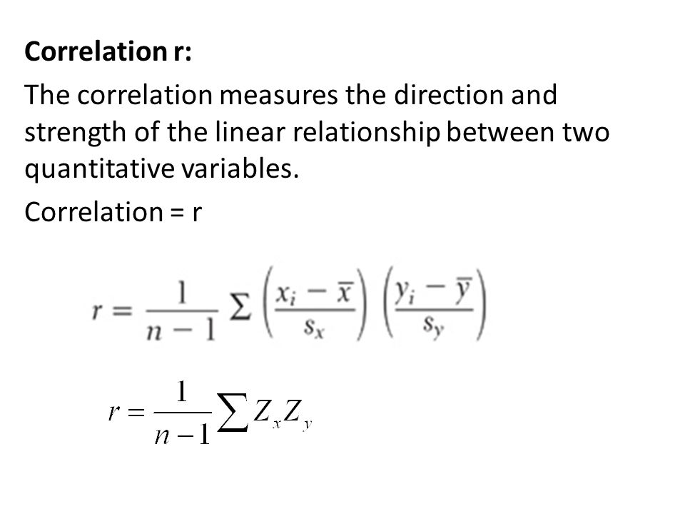 Correlation r: The correlation measures the direction and strength of the linear relationship between two quantitative variables.