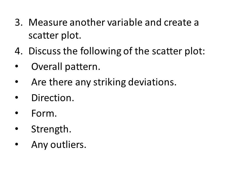 3.Measure another variable and create a scatter plot.