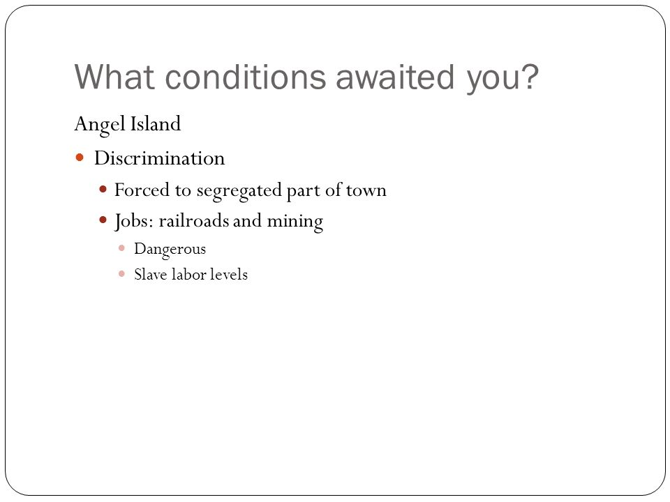 What conditions awaited you.