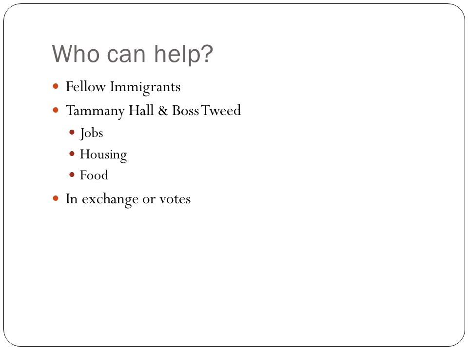 Who can help Fellow Immigrants Tammany Hall & Boss Tweed Jobs Housing Food In exchange or votes