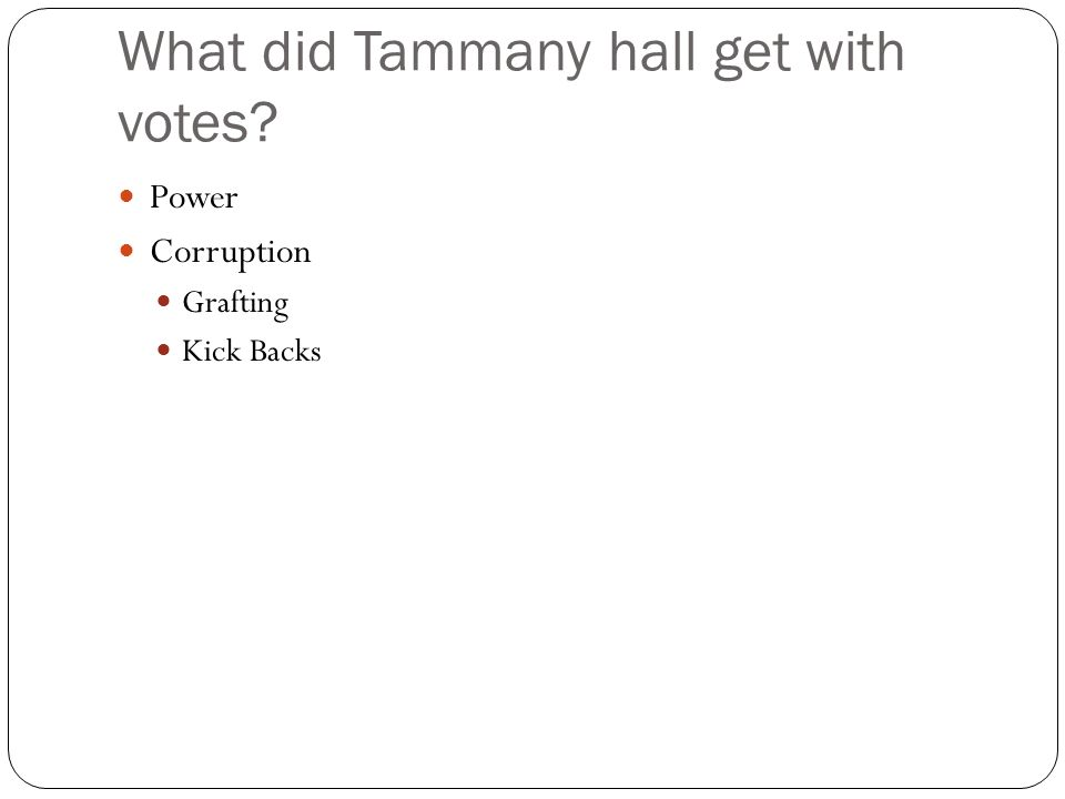What did Tammany hall get with votes Power Corruption Grafting Kick Backs