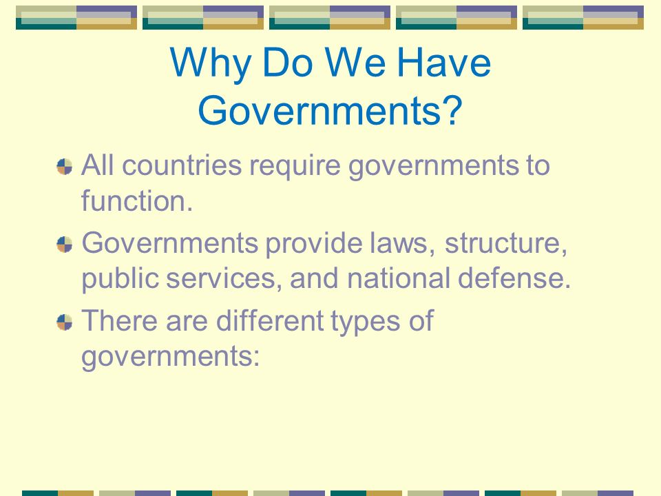 Why Do We Have Governments. All countries require governments to function.