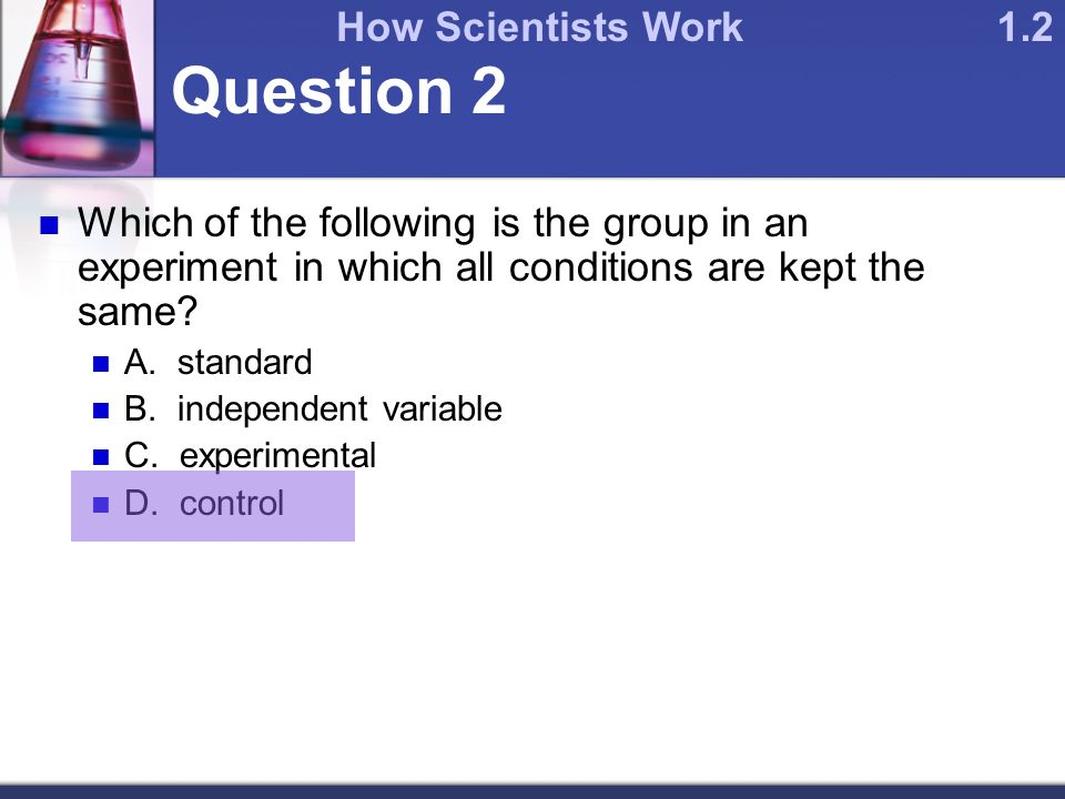 Question 2 Which of the following is the group in an experiment in which all conditions are kept the same.