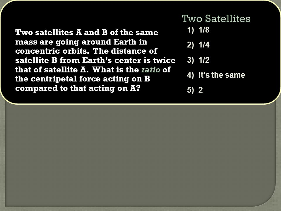 Two satellites A and B of the same mass are going around Earth in concentric orbits.