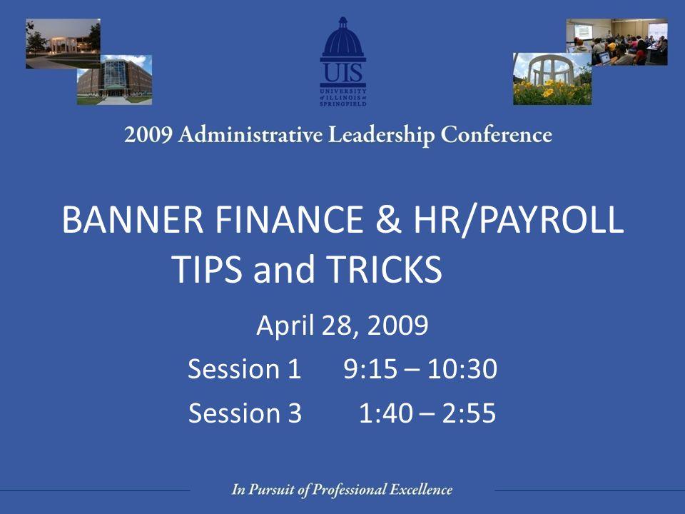 BANNER FINANCE & HR/PAYROLL TIPS and TRICKS April 28, 2009
