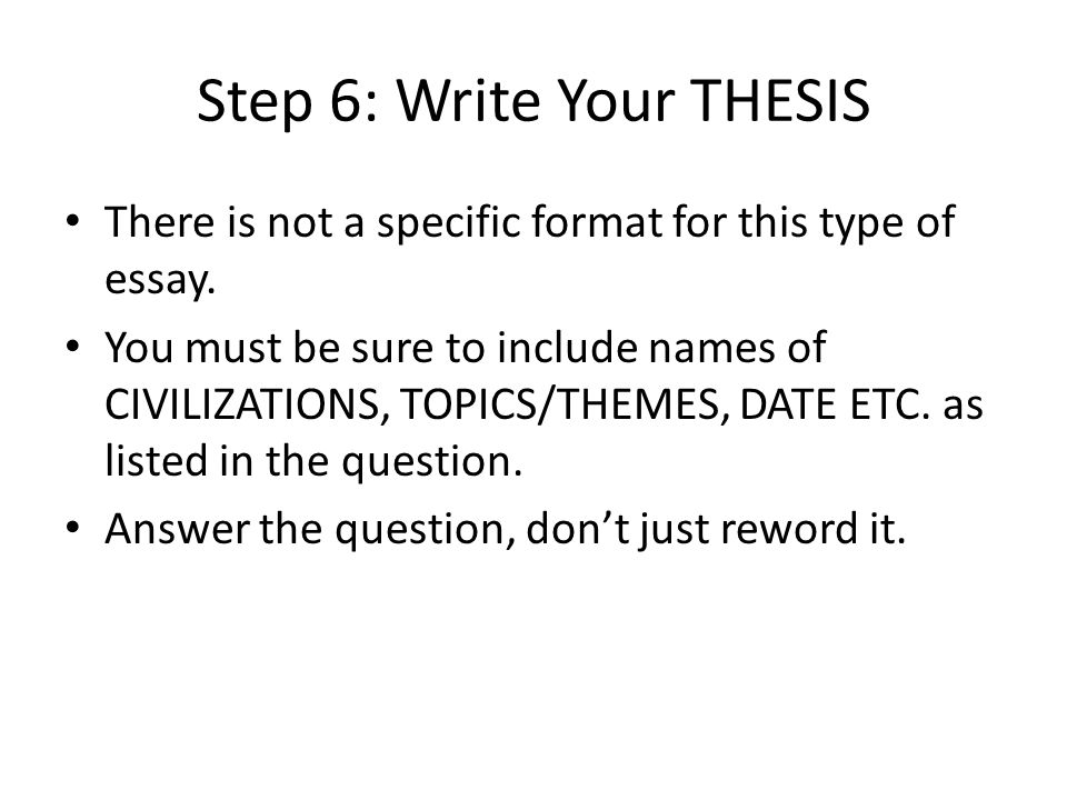 Step 6: Write Your THESIS There is not a specific format for this type of essay.