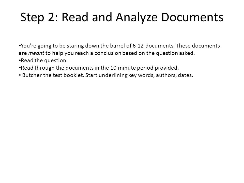 Step 2: Read and Analyze Documents You re going to be staring down the barrel of 6-12 documents.