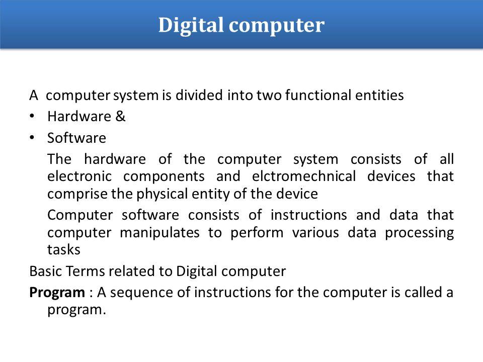 Computer Organization  The digital computer is a digital