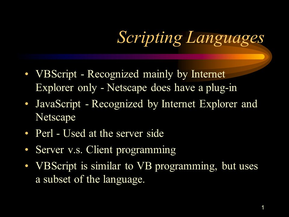 1 Scripting Languages VBScript - Recognized mainly by Internet