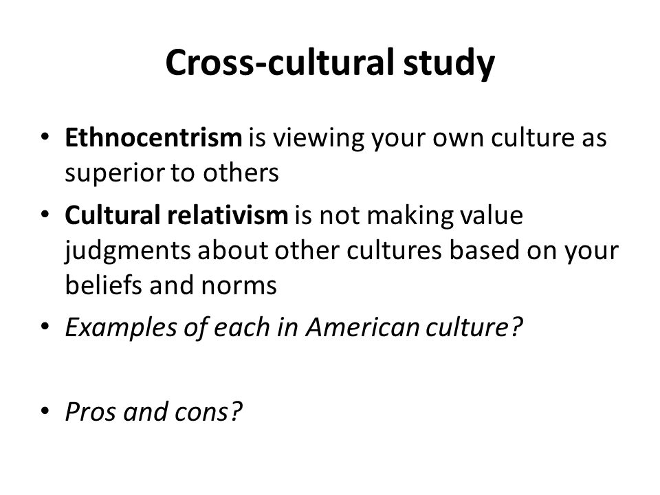 a comprehensive comparison and contrast of ethnocentrism and cultural relativism Supporters of the ideas of cultural relativism recognize the equality of cultural values created by different peoples they proceed from the fact that there are the opposite of the meaning of the theory is ethnocentrism (greek ethnos - people, tribe, lat centrum - the center of the circle, the focus) - the.
