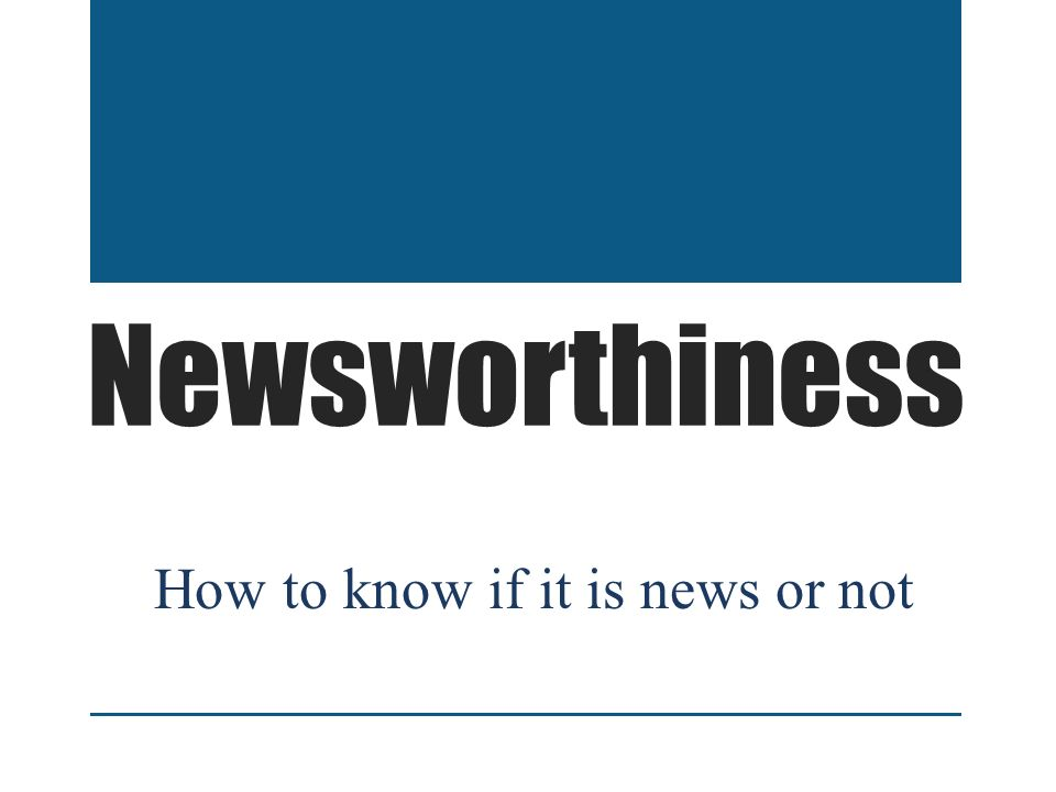 Newsworthiness How to know if it is news or not