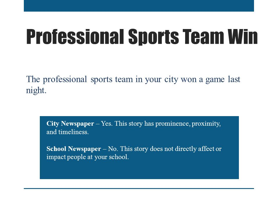 Professional Sports Team Win The professional sports team in your city won a game last night.