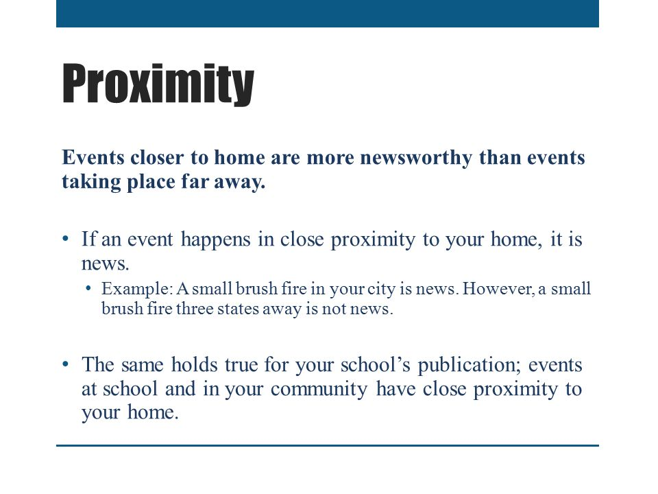 Proximity Events closer to home are more newsworthy than events taking place far away.
