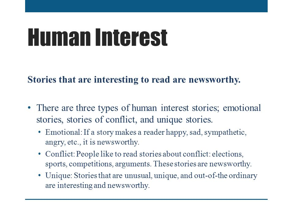 Human Interest Stories that are interesting to read are newsworthy.