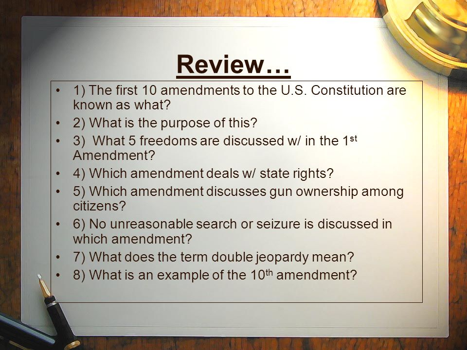 Review… 1) The first 10 amendments to the U.S. Constitution are known as what.