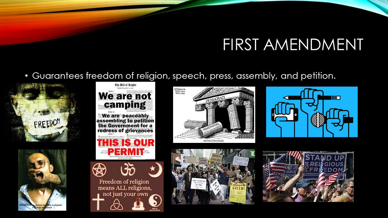 FIRST AMENDMENT Guarantees freedom of religion, speech, press, assembly, and petition.