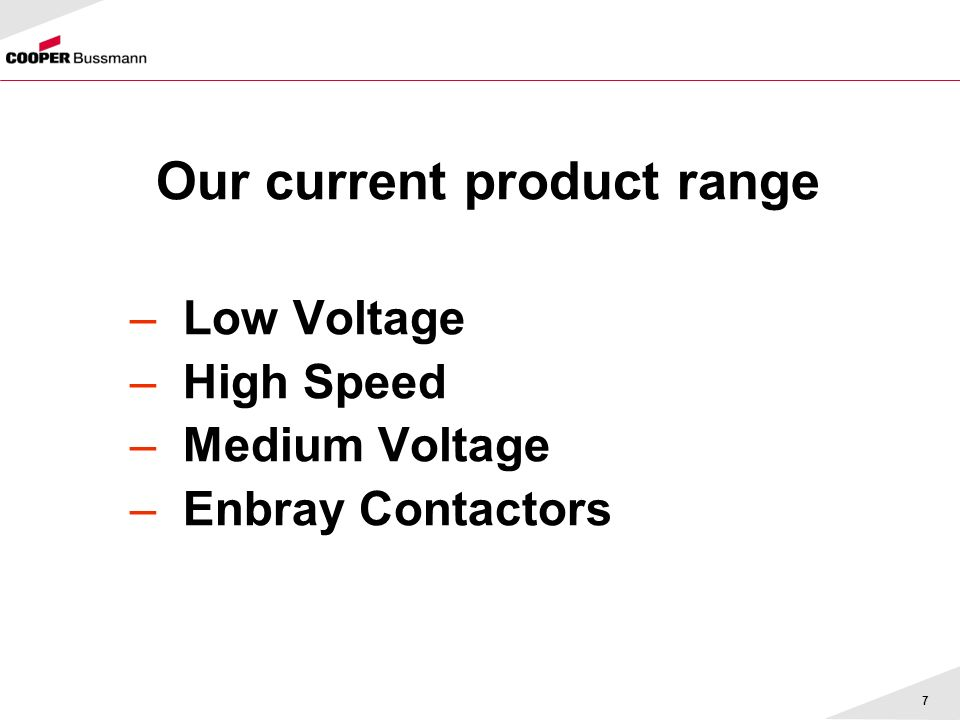 Cooper bussmann overview overview 2 electrical electronics 7 7 our current product range low voltage high speed medium voltage enbray contactors swarovskicordoba