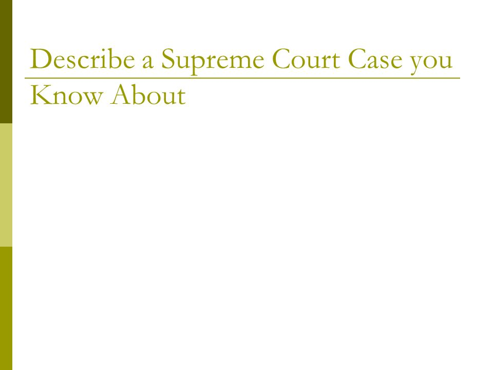 Describe a Supreme Court Case you Know About