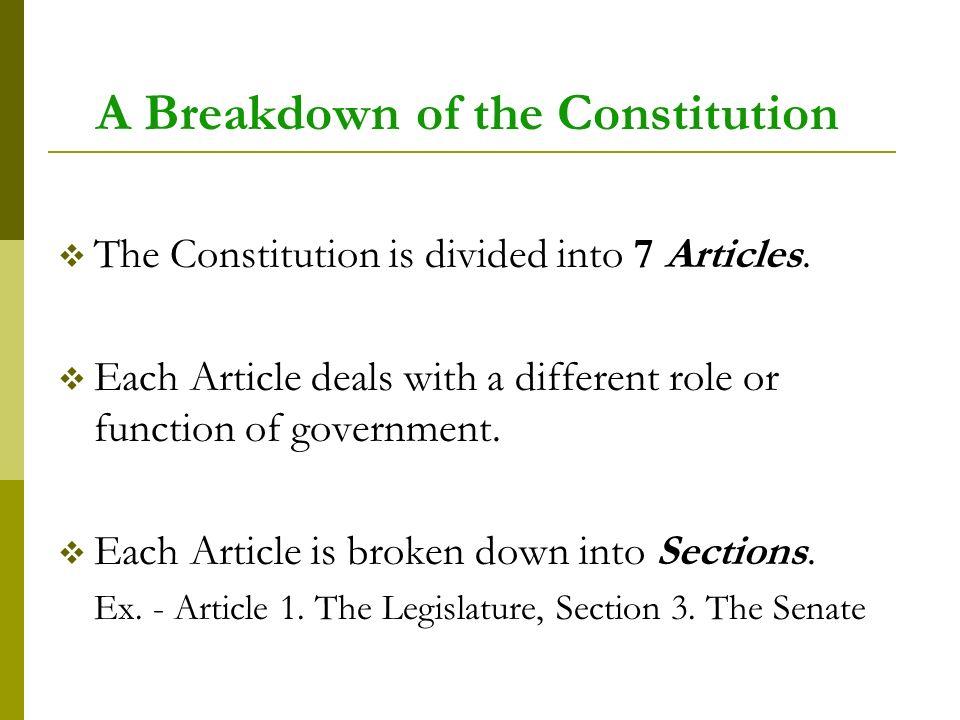 A Breakdown of the Constitution  The Constitution is divided into 7 Articles.
