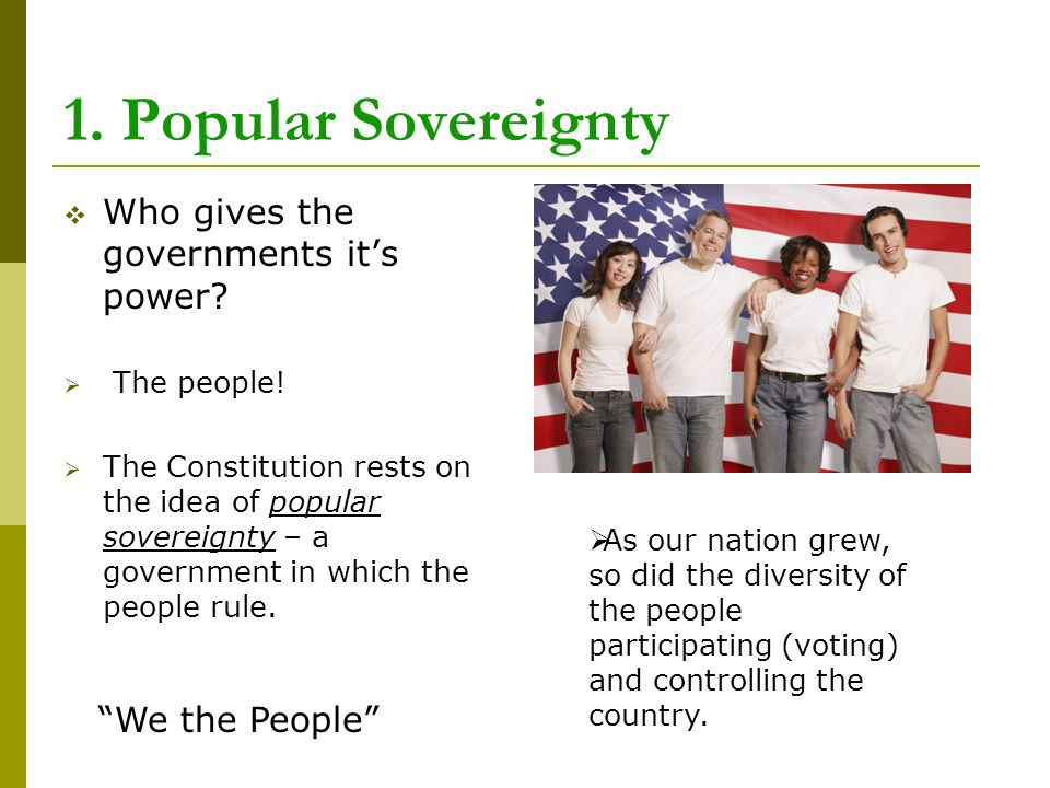 1. Popular Sovereignty  Who gives the governments it's power.