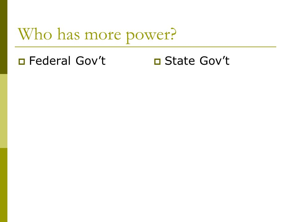 Who has more power  Federal Gov't  State Gov't