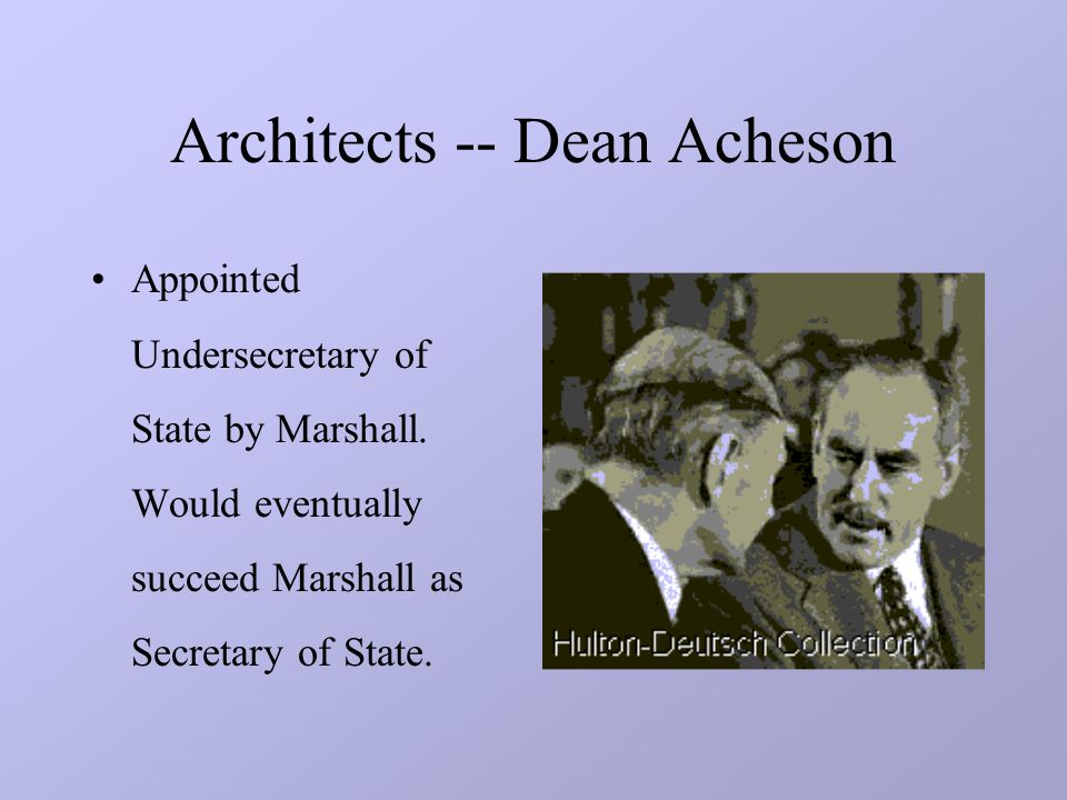 Architects -- Dean Acheson Appointed Undersecretary of State by Marshall.