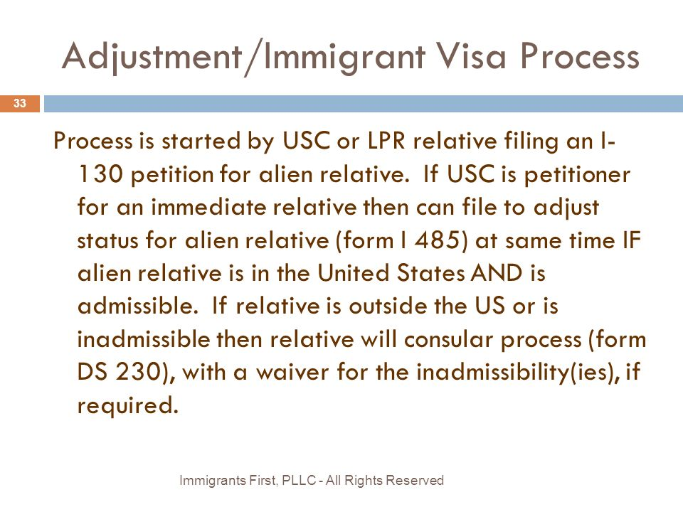 Adjustment/Immigrant Visa Process Process is started by USC or LPR relative filing an I- 130 petition for alien relative.