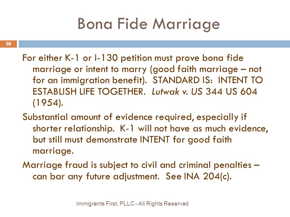 Bona Fide Marriage For either K-1 or I-130 petition must prove bona fide marriage or intent to marry (good faith marriage – not for an immigration benefit).