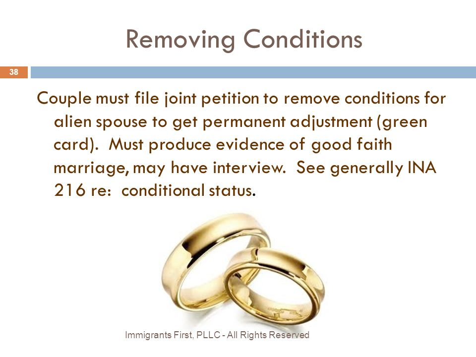 Removing Conditions Couple must file joint petition to remove conditions for alien spouse to get permanent adjustment (green card).