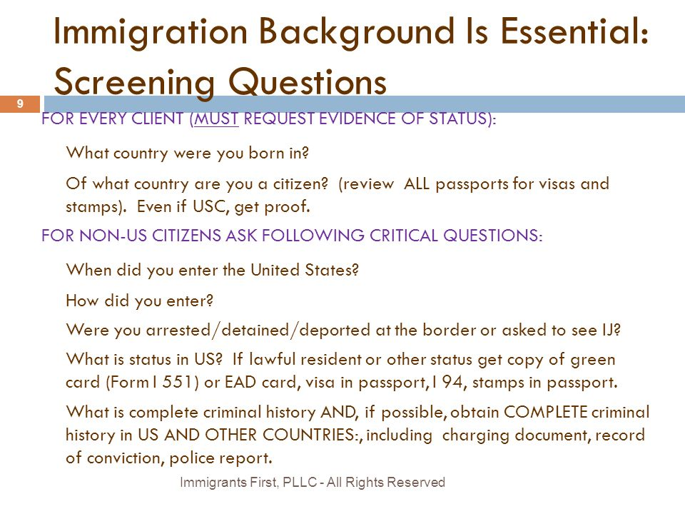 Immigration Background Is Essential: Screening Questions FOR EVERY CLIENT (MUST REQUEST EVIDENCE OF STATUS): What country were you born in.