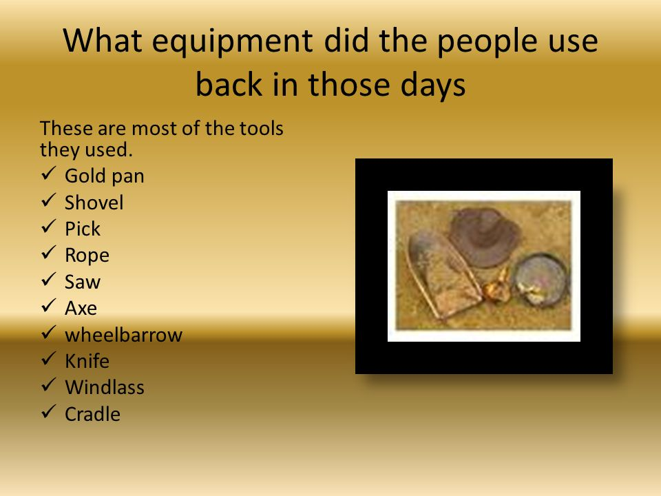 What equipment did the people use back in those days These are most