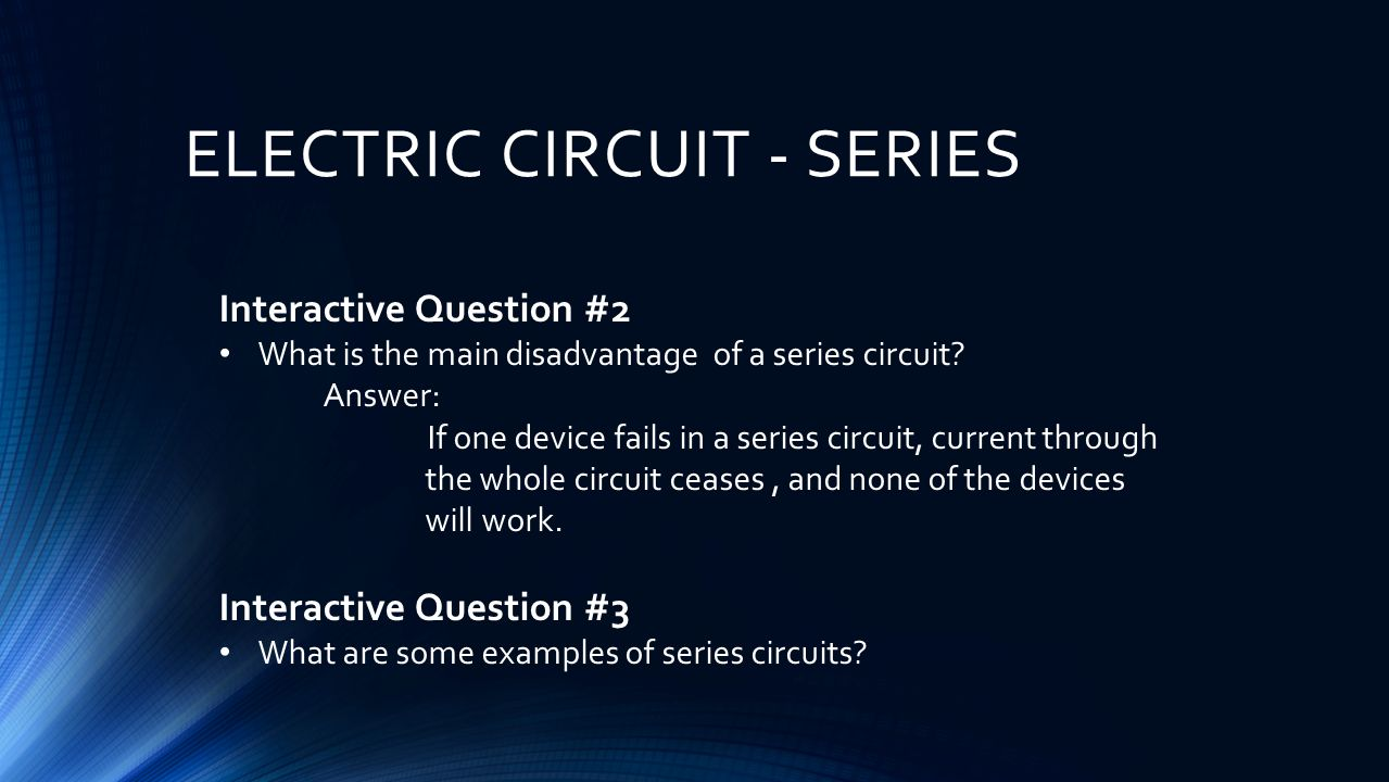 Electric Circuits What Is An Circuit Any Path Along Which Series Examples Real Life Added To The Interactive Question 2 Main Disadvantage Of A