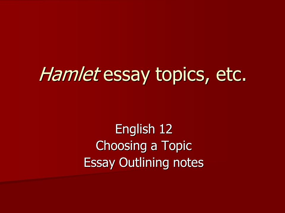 Essay Writing Format For High School Students  Hamlet Essay Topics Etc English  Choosing A Topic Essay Outlining  Notes Psychology As A Science Essay also Healthy Mind In A Healthy Body Essay Hamlet Essay Topics Etc English  Choosing A Topic Essay  Persuasive Essay Topics For High School