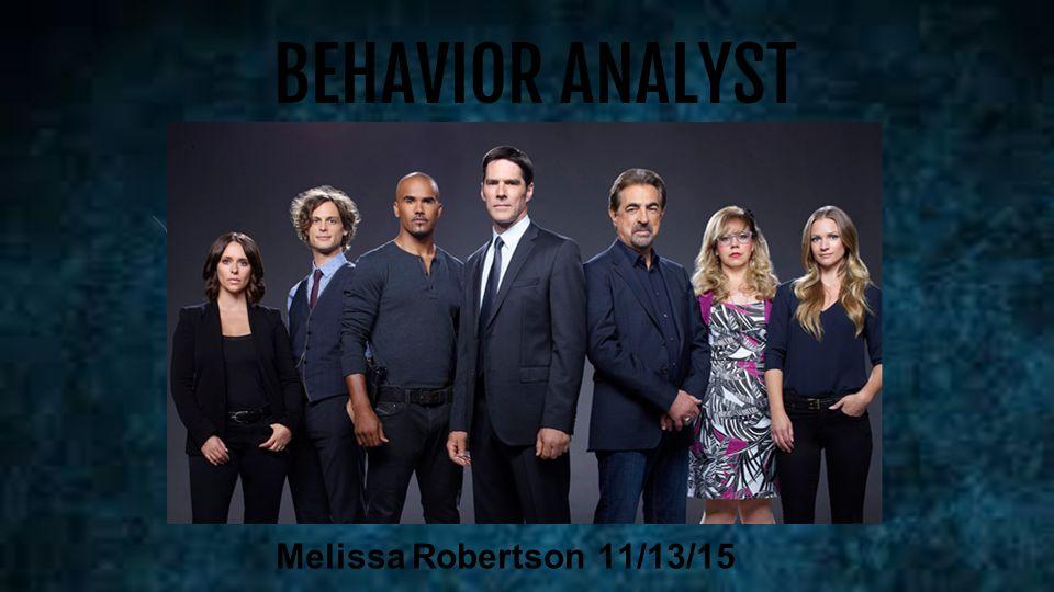 Melissa Robertson 11/13/15 BEHAVIOR ANALYST  What is a