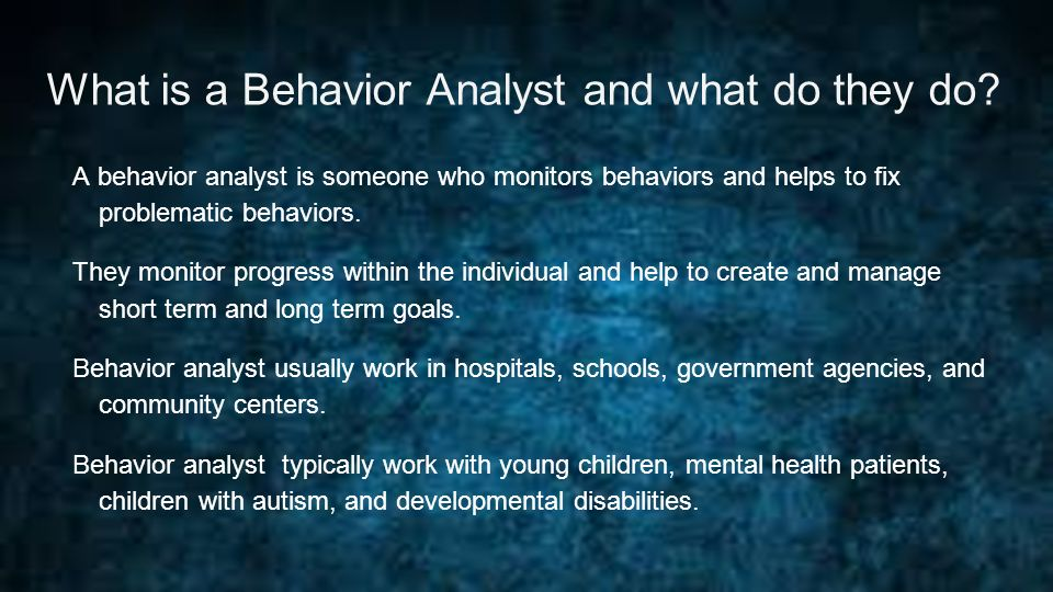 Melissa Robertson 11/13/15 BEHAVIOR ANALYST  What is a Behavior