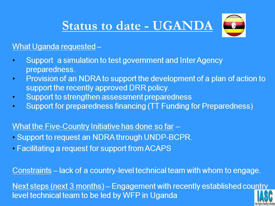 Status to date - UGANDA What Uganda requested – Support a simulation to test government and Inter Agency preparedness.