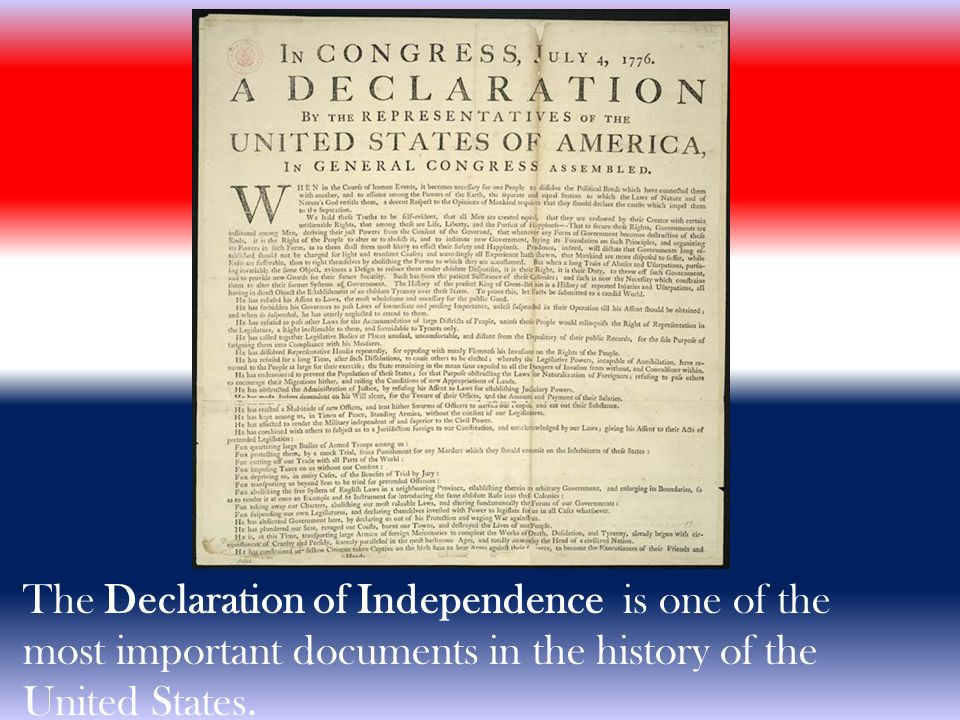 The Declaration of Independence is one of the most important documents in the history of the United States.