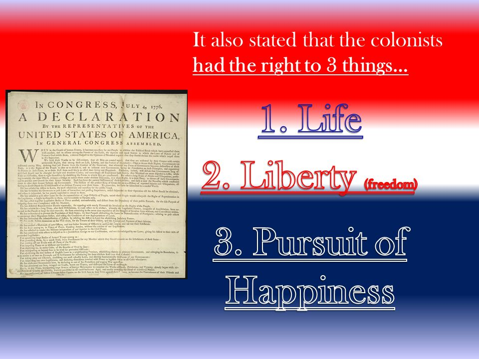 It also stated that the colonists had the right to 3 things…