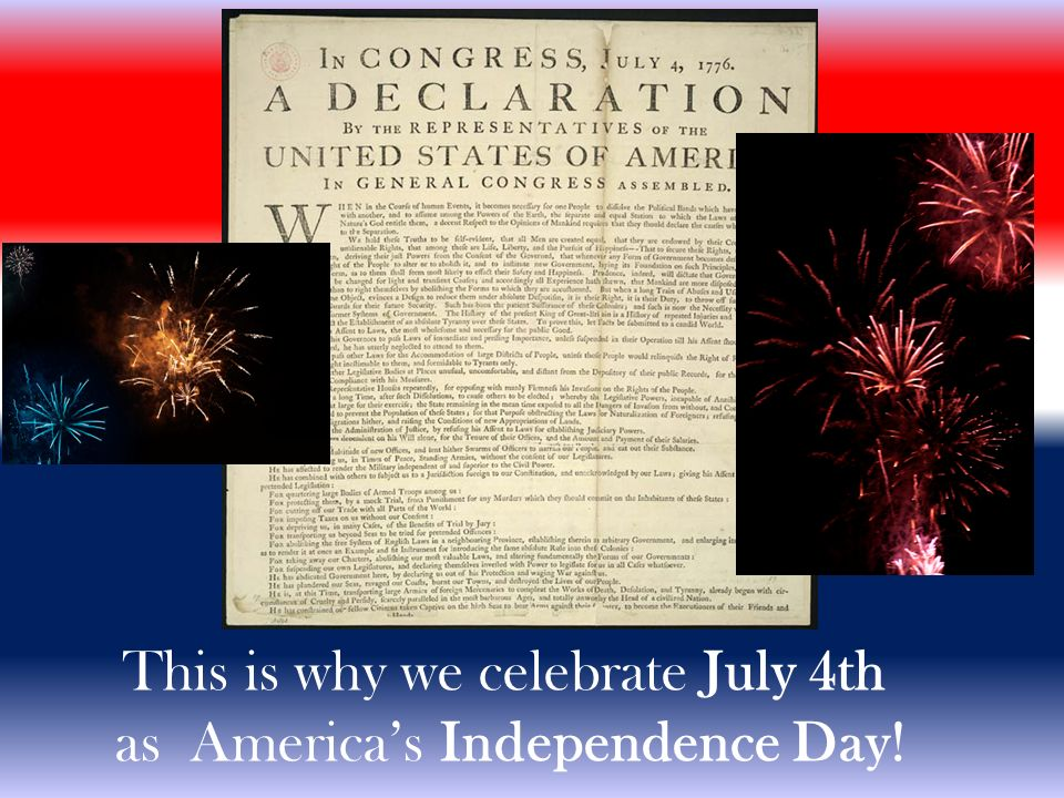 This is why we celebrate July 4th as America's Independence Day!