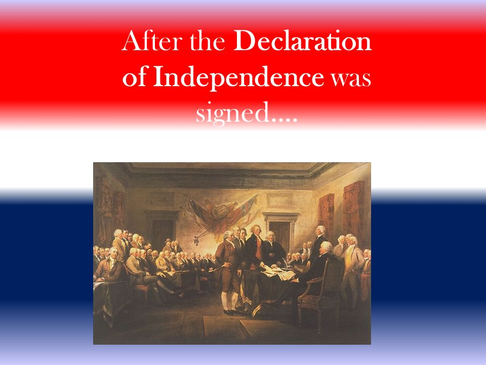 After the Declaration of Independence was signed....