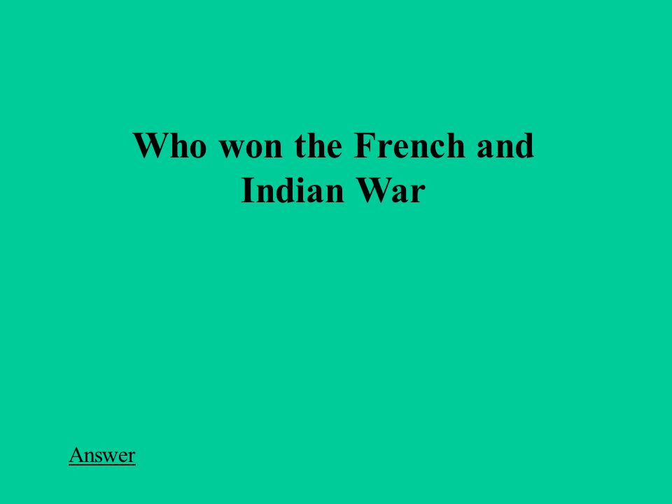 Who won the French and Indian War Answer