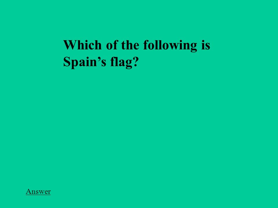 Which of the following is Spain's flag Answer