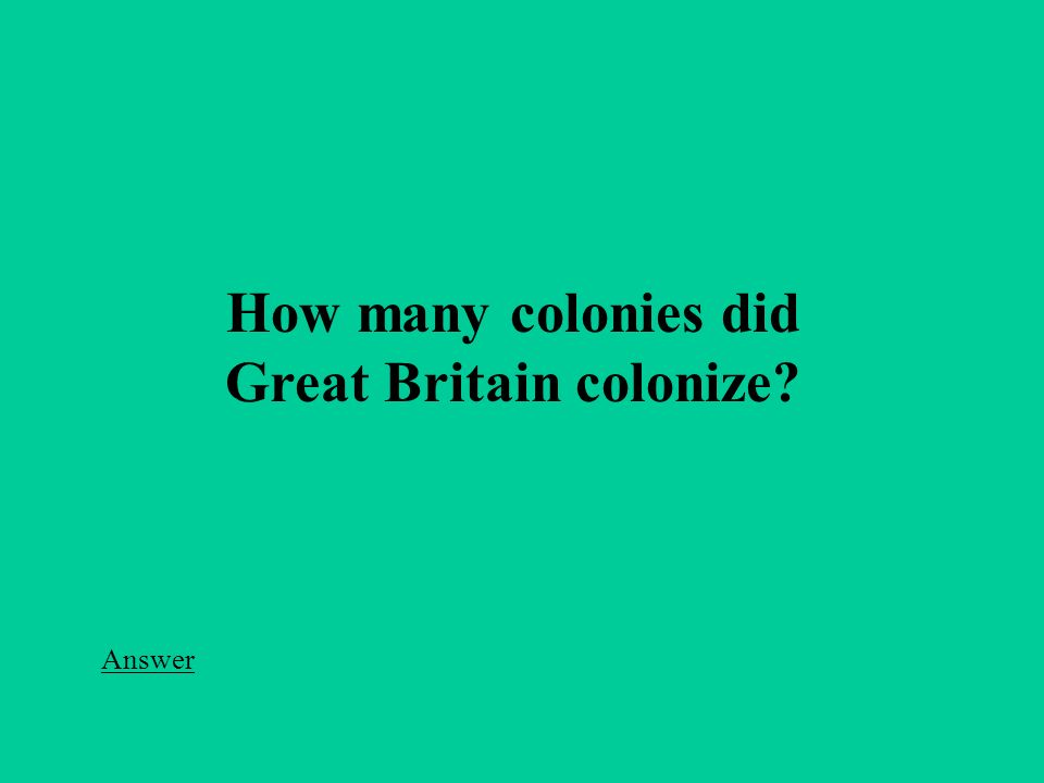 How many colonies did Great Britain colonize Answer